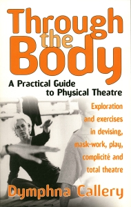 Through the Body: A practical guide to physical theatre